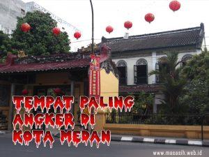 Tempat Angker Di Medan , Berani Berkunjung