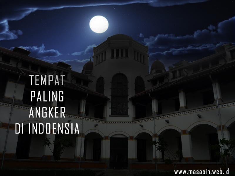 Tempat Paling Angker Di Indonesia , Dimana Saja Itu