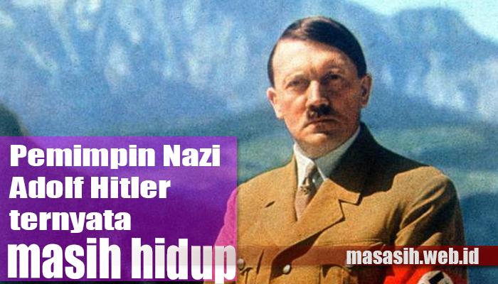 Pemimpin Nazi Adolf Hitler ternyata masih hidup