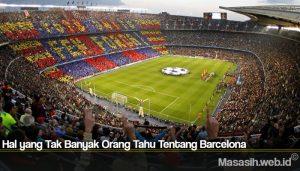 Hal yang Tak Banyak Orang Tahu Tentang Barcelona