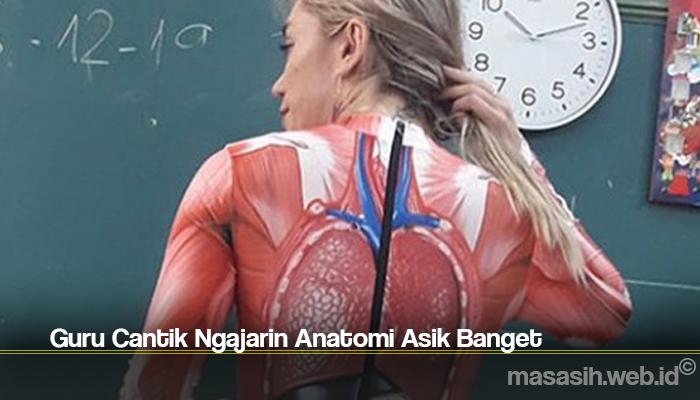 Guru Cantik Ngajarin Anatomi Asik Banget