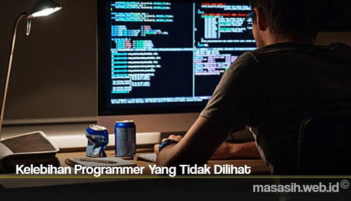 Kelebihan Programmer Yang Tidak Dilihat