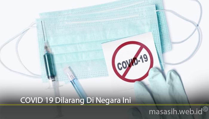 COVID 19 Dilarang Di Negara Ini