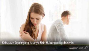 Kebiasaan Sepele yang Katanya Bikin Hubungan Ngebosenin